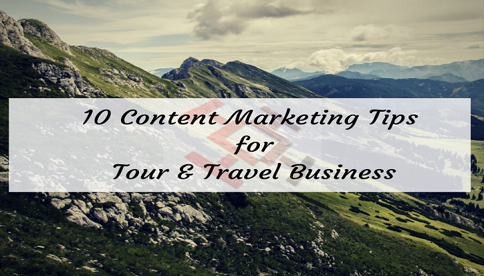 10 Best Content Marketing tips for Tours and travel Business in India or abroad!