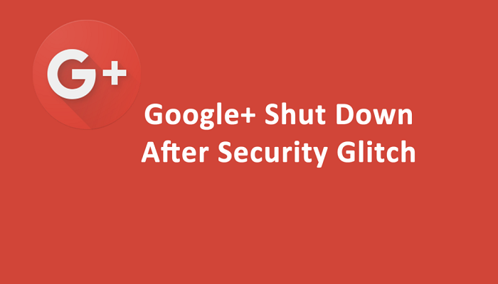 Google updated/ latest news: Google+ shutting down