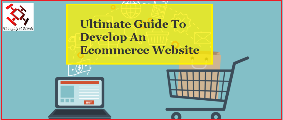 Ultimate Guide To Develop An Ecommerce Website - Header - ThoughtfulMinds