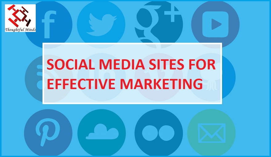 Biggest Social Media Sites That You Must Use For Effective Marketing-Header-ThoughtfulMinds