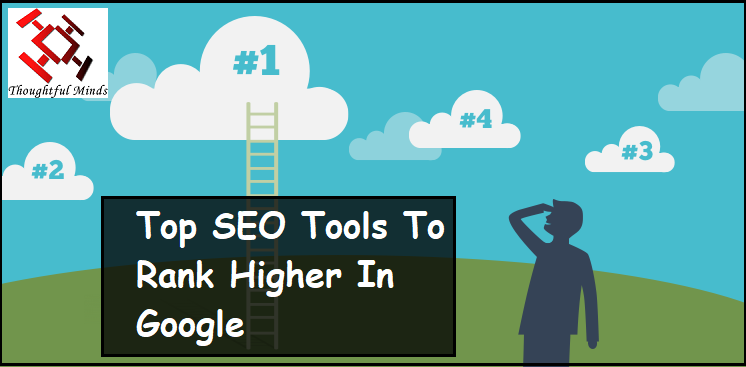 Rank Higher In Google With These Top SEO Tools - Header - ThoughtfulMinds