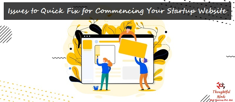 7 Issues to Quick Fix for Commencing Your Startup Website - ThoughtfulMinds