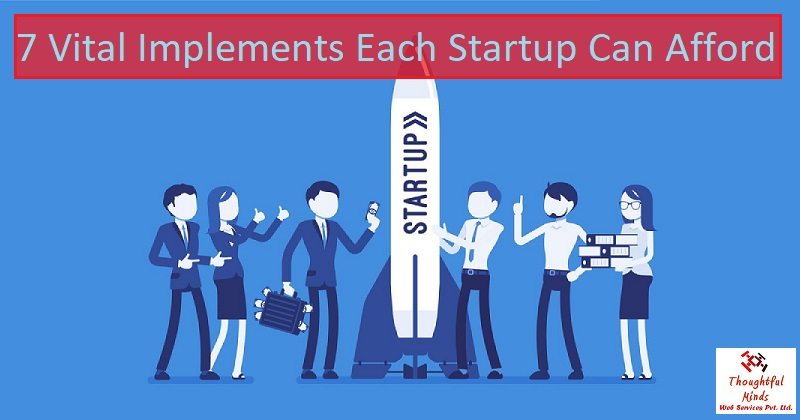 7 Vital Implements Each Startup Can Afford - ThoughtfulMinds