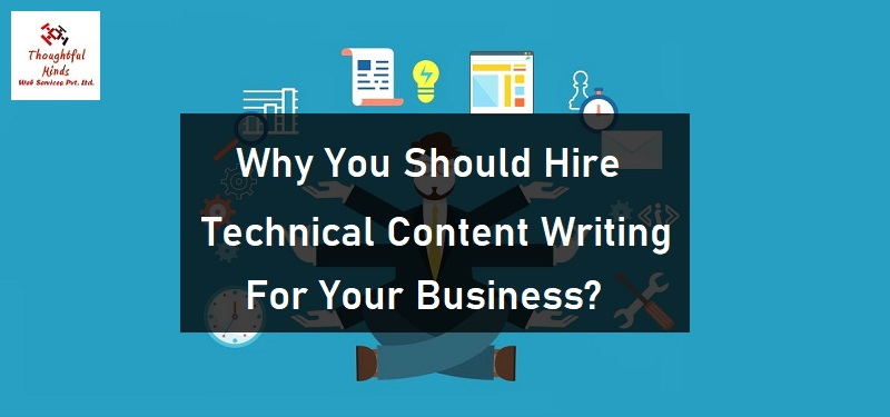 Why You Should Hire Technical Content Writing For Your Business - ThoughtfulMinds
