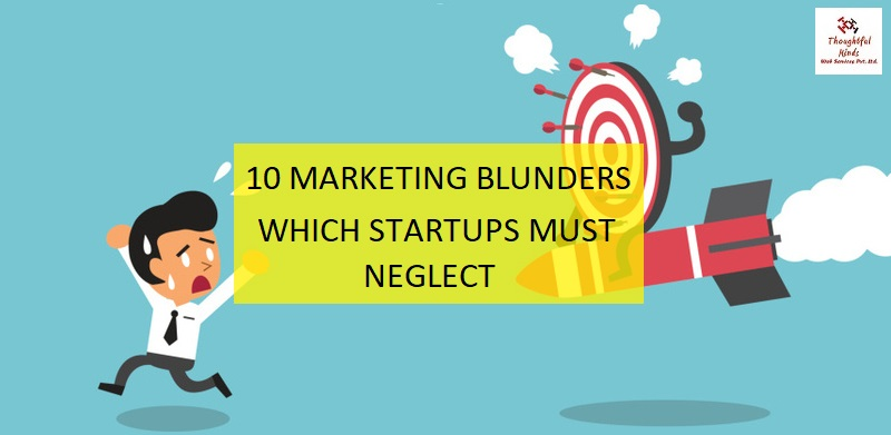 10 Marketing Blunders Which Startups Must Neglect - ThoughtfulMinds