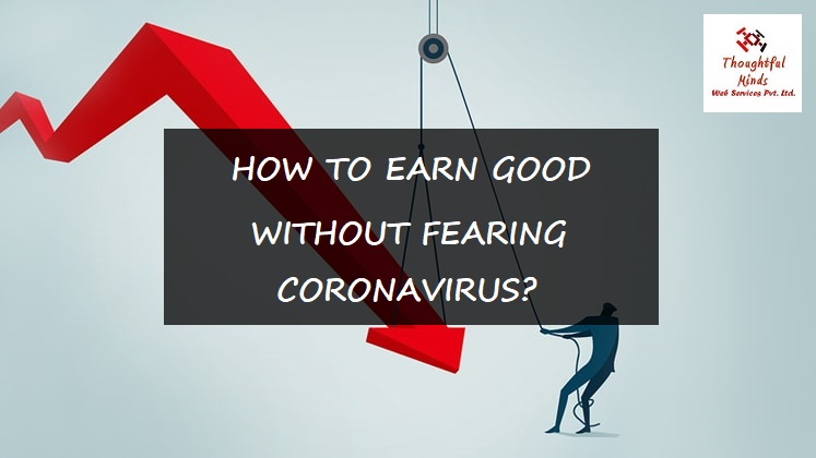 How To Earn Good Without Fearing Coronavirus - ThoughtfulMinds