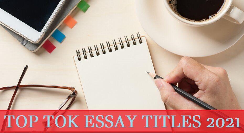 TOK Essay Titles 2021