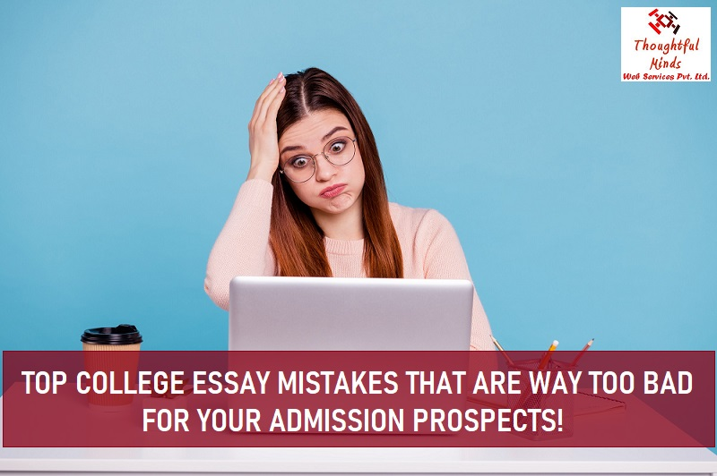 Top College Essay Mistakes that are Way Too Bad for your Admission Prospects - ThoughtfulMinds