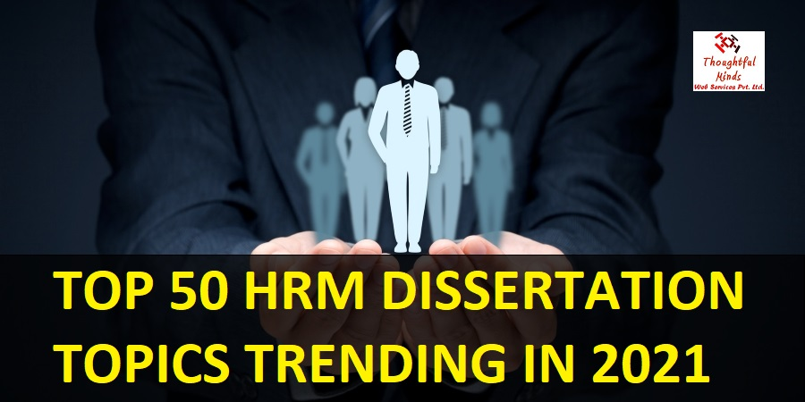 Top 50 HRM Dissertation Topics 2021 By ThoughtfulMinds
