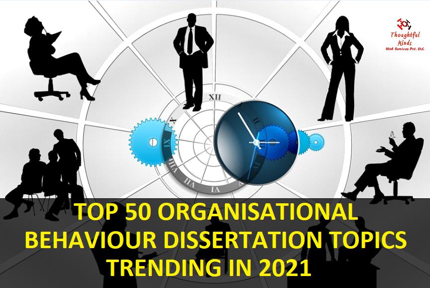 Top-50-Organizational-Behaviour-Dissertation-Topics-2021-ThoughtfulMinds