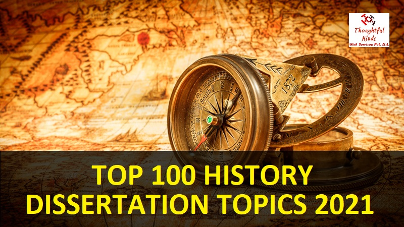 Top 100 History Dissertation Topics 2021 - ThoughtfulMinds