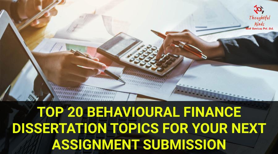 Behavioural Finance Dissertation Topics - ThoughtfulMinds